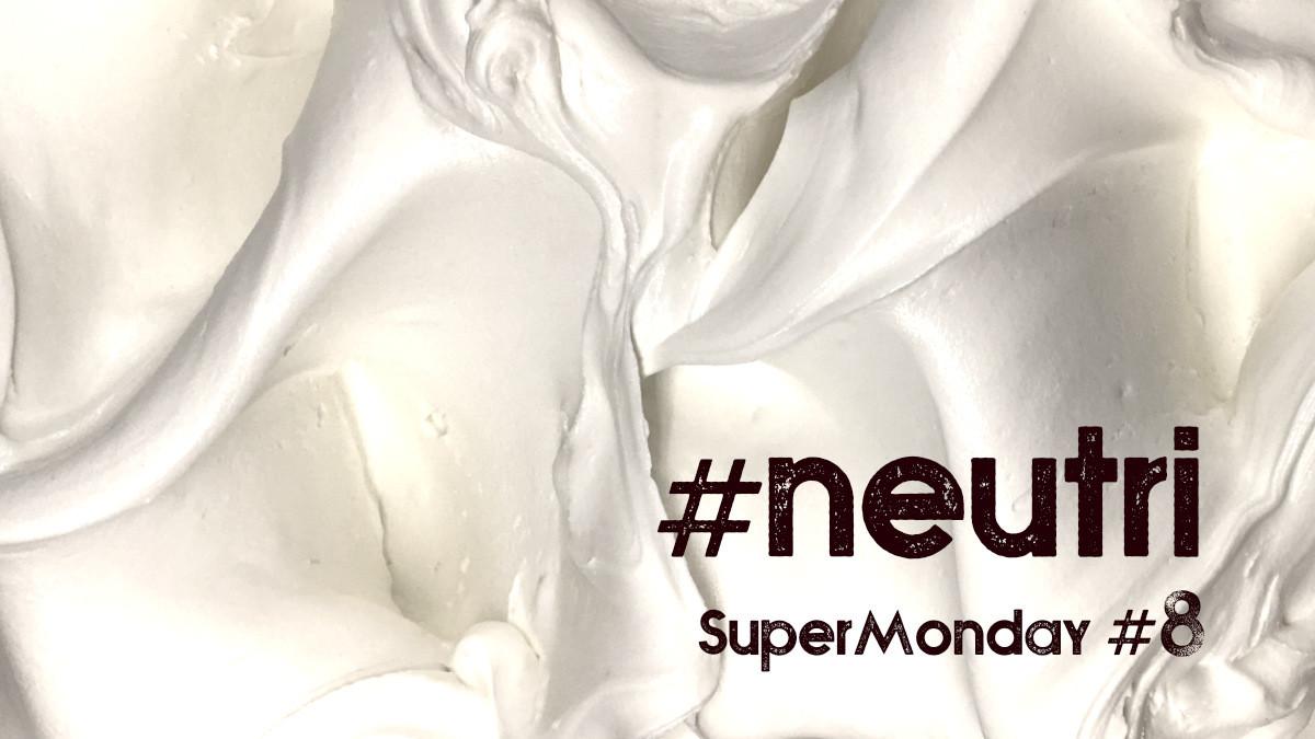 Super Monday #8 - #neutri