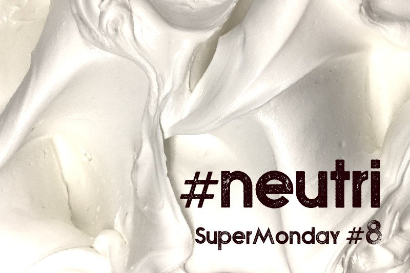 Super Monday #8 - #neutri #neutrals